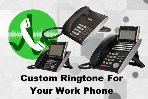 Give Your Work Phone A Custom Ringtone