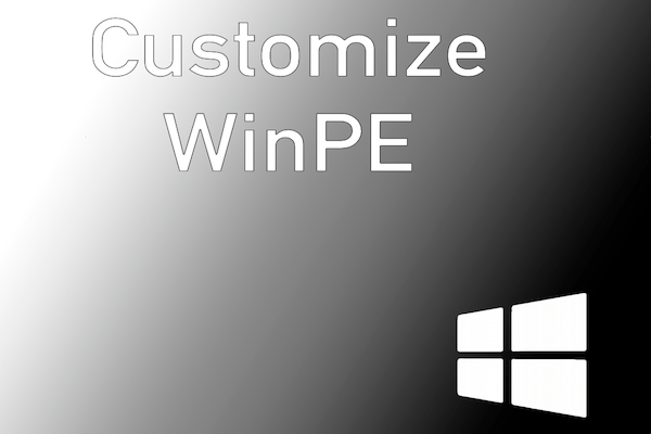 Customize WinPE With Wallpaper and Custom Startup Script