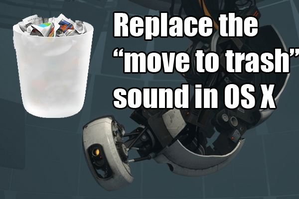Let GLaDOS Throw Your Files Into The Incinerator By Changing A System Sound