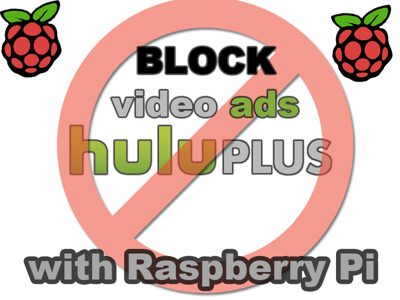 Attempting to Block Hulu Plus Video Ads Using A Raspberry Pi