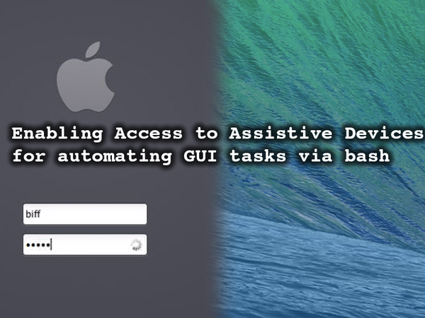 Bash Script: Enable Access to Assistive Devices Programmatically in OS X Mavericks 10.9.x - Simulate Keystrokes