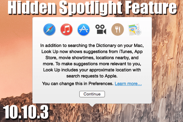 OS X Yosemite (10.10.3) Has A New Hidden Spotlight Feature (Command+Control+D)